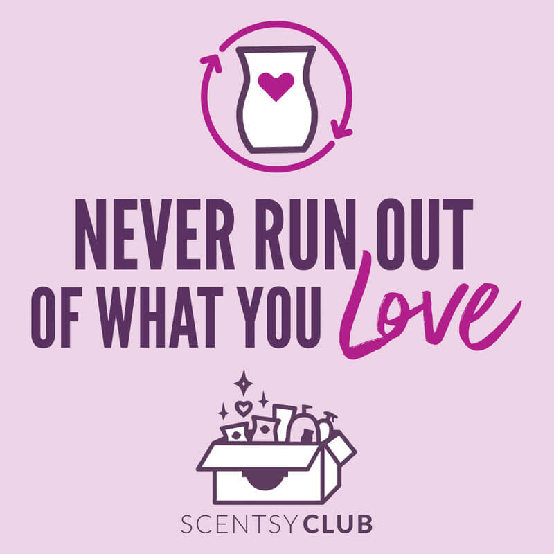 SCENTSY CLUB NEVER RUN OUT OF WHAT YOU LOVE