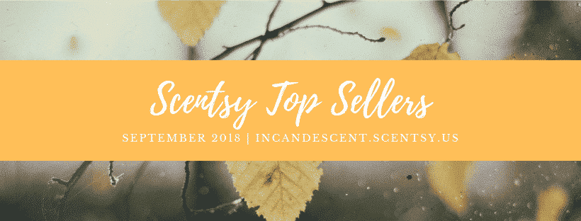 SCENTSY FALL 2018 TOP SELLERS LIST (1) | SCENTSY FALL / SEPTEMBER 2018 BEST SELLERS LIST