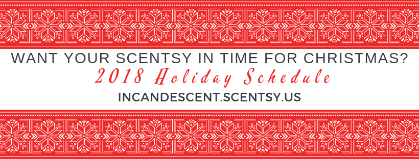 Scentsy Holiday Ordering Schedule | SCENTSY 2018 CHRISTMAS ORDER / DELIVERY DEADLINES