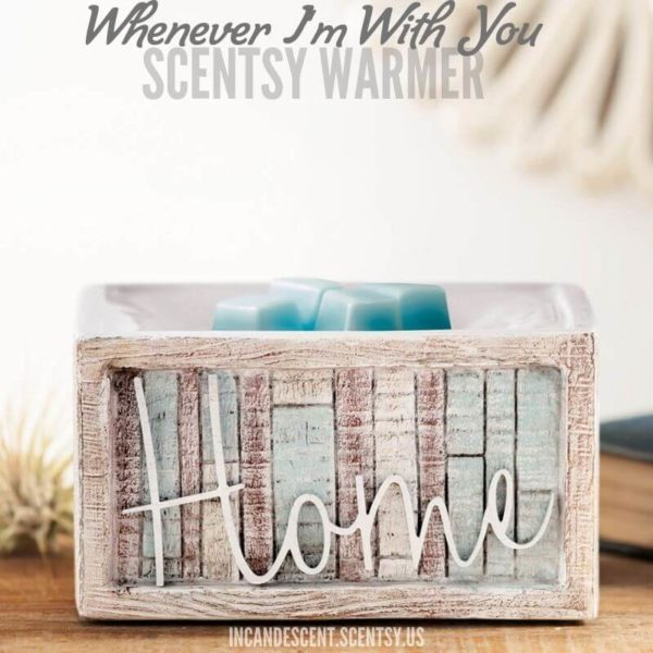WHENEVER I'M WITH YOU HOME SCENTSY WARMER